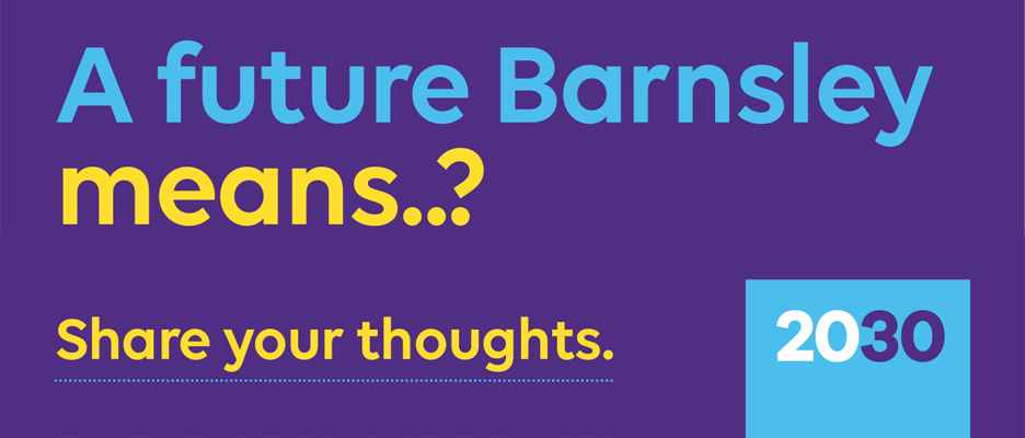 Barnsley 2030 - What does the future of Barnsley look like to you? Have your say today.
